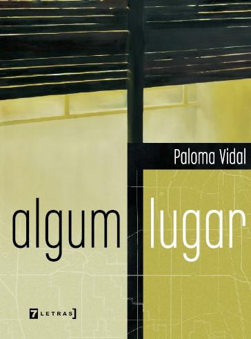 Algum Lugar é o primeiro romance de Paloma Vidal