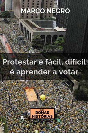 Crônicas: Março Negro - Protestar é fácil, difícil é aprender a votar