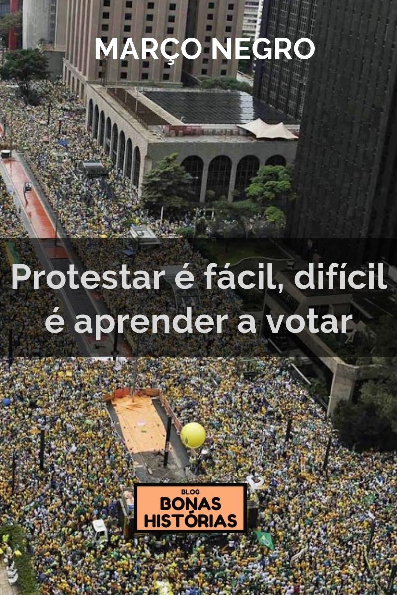 Protestar é fácil, difícil é aprender a votar de Ricardo Bonacorci
