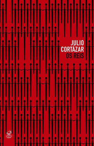 Livros: Os Reis - A primeira obra de Julio Cortázar a estampar seu nome