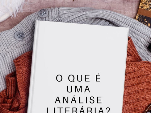 Teoria Literária: Análise Literária - 1 - O que é uma análise literária?