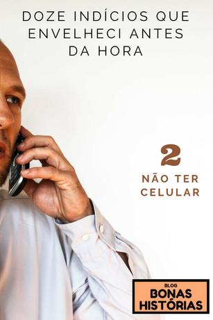 Crônicas: Doze Indícios que Envelheci Antes da Hora - Item 2 - Não ter celular