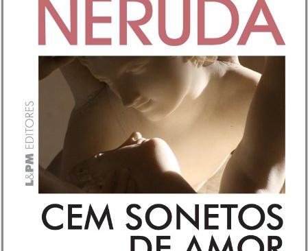 Livros: Cem Sonetos de Amor - A obra-prima de Pablo Neruda