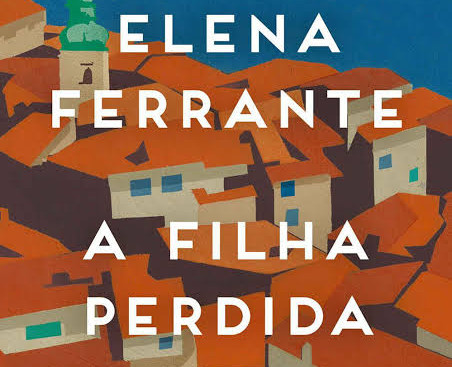 Livros: A Filha Perdida - O terceiro romance de Elena Ferrante