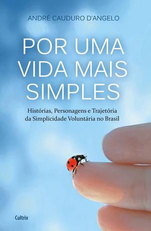 Livros: Por Uma Vida Mais Simples - A Simplicidade Voluntária por André Cauduro D'Angelo