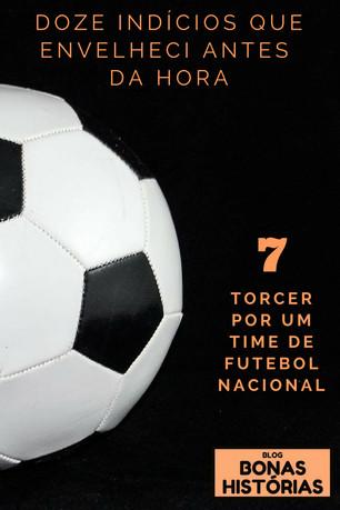 Crônicas: Doze Indícios que Envelheci Antes da Hora - Item 7 - Torcer por um time de futebol naciona