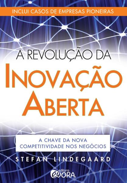A Revolução da Inovação Aberta Stefan Lindegaard