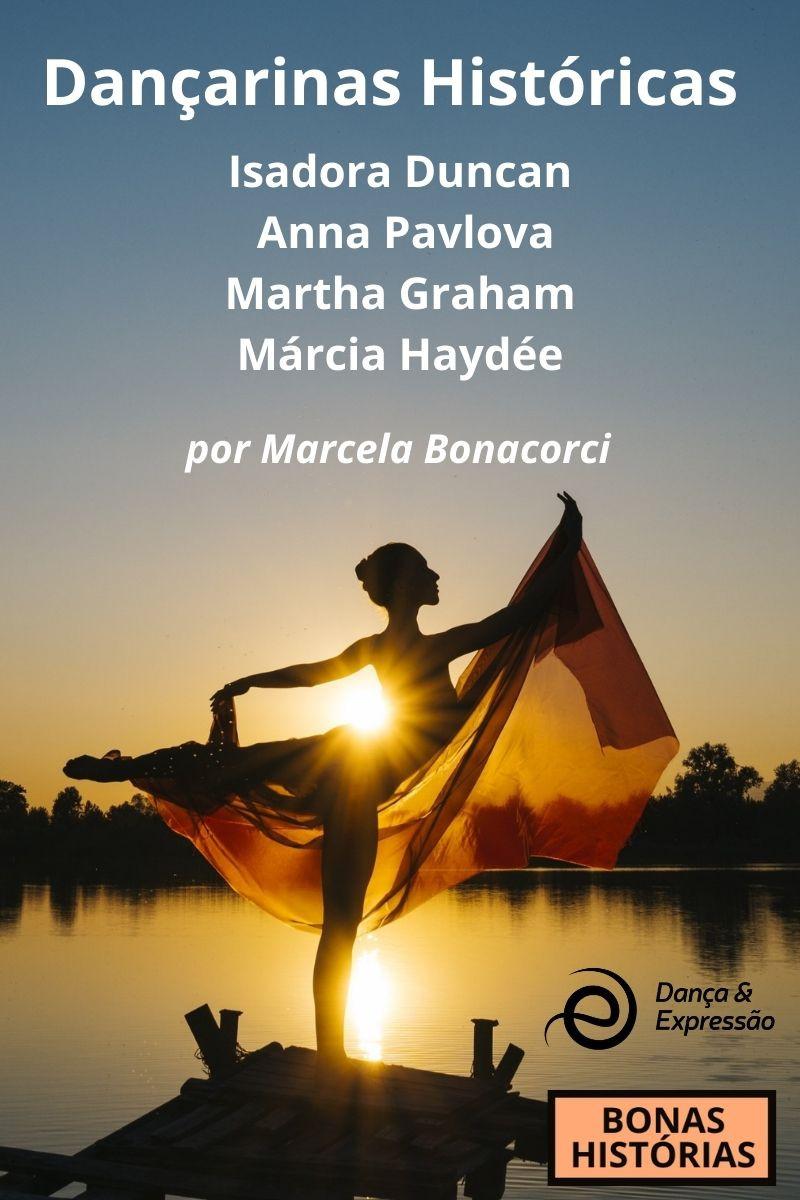 Dançarinas Históricas - Isadora Duncan, Anna Pavlova, Martha Graham e Márcia Haydée