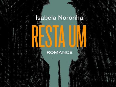 Livros: Resta Um - O romance de estreia de Isabela Noronha