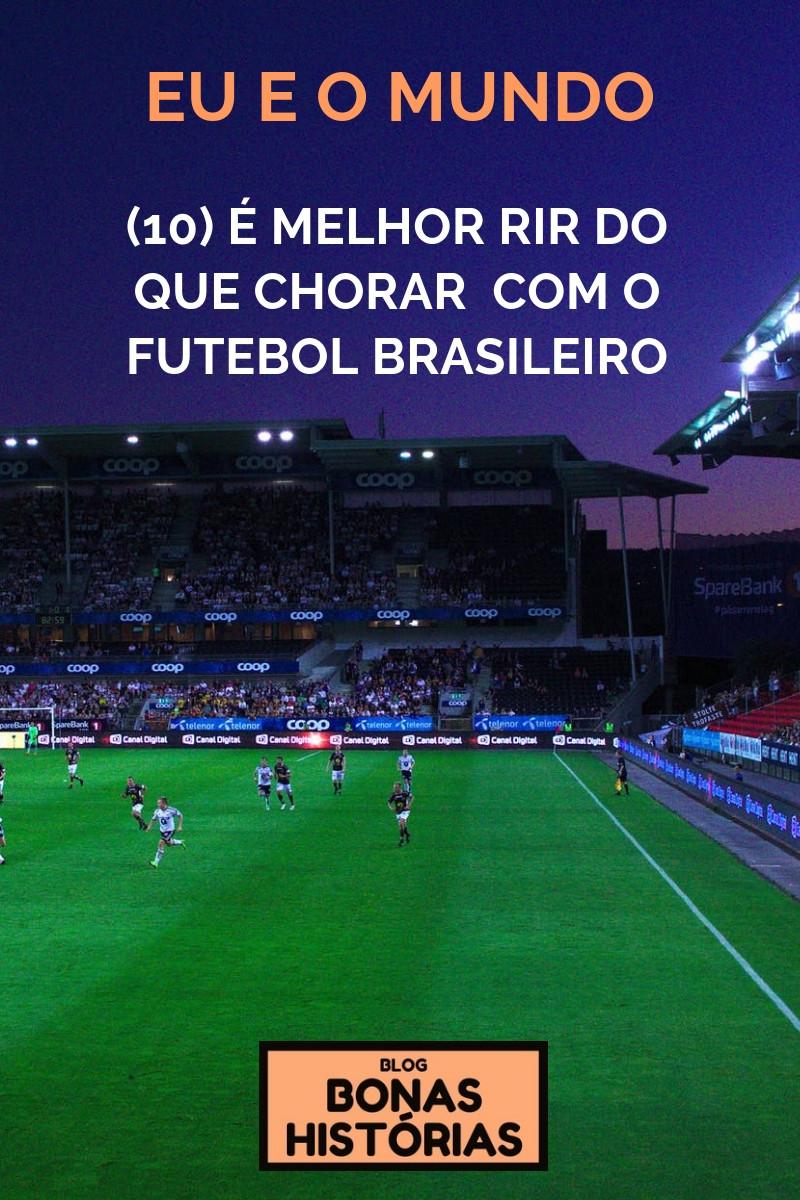 Crônica É melhor rir do que chorar com o futebol brasileiro de Ricardo Bonacorci