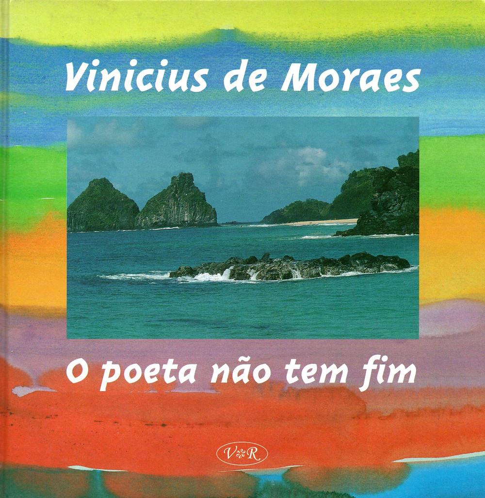O Poeta Não Tem Fim - Vinicius de Moraes