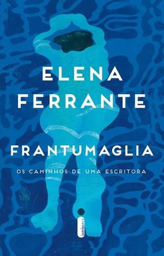 Frantumaglia – Os Caminhos de Uma Escritora é o livro não ficcional de Elena Ferrante
