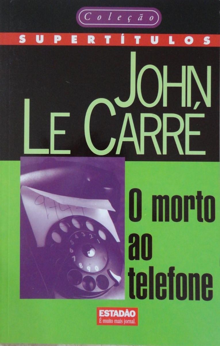 O Morto ao Telefone John Le Carré