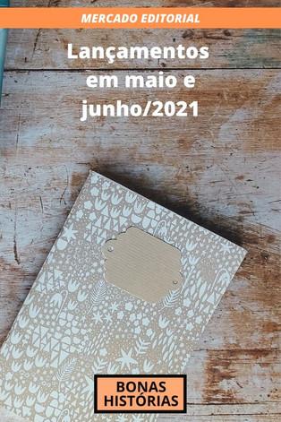 Mercado Editorial: Livros - Lançamentos em maio e junho de 2021