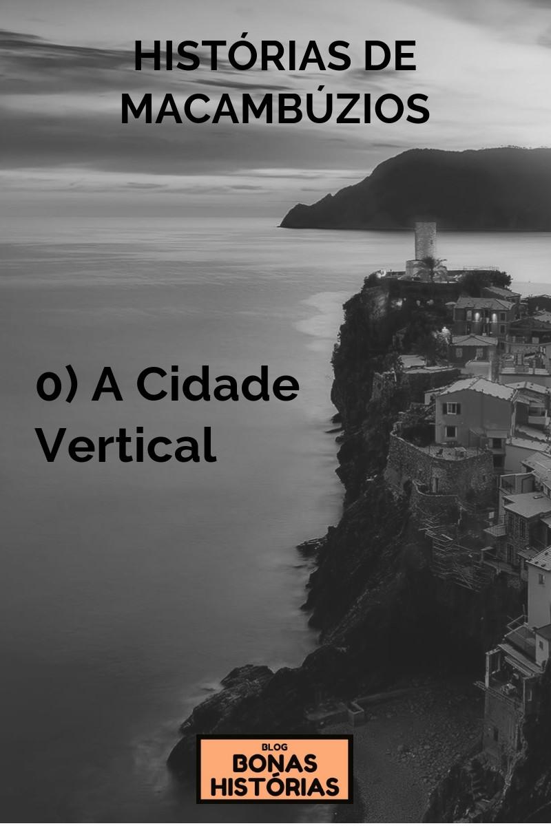 Histórias de Macambúzios - A Cidade Vertical