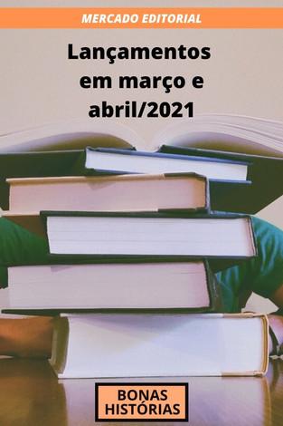 Mercado Editorial: Livros - Lançamentos em março e abril de 2021