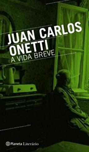 A Vida Breve de Juan Carlos Onetti