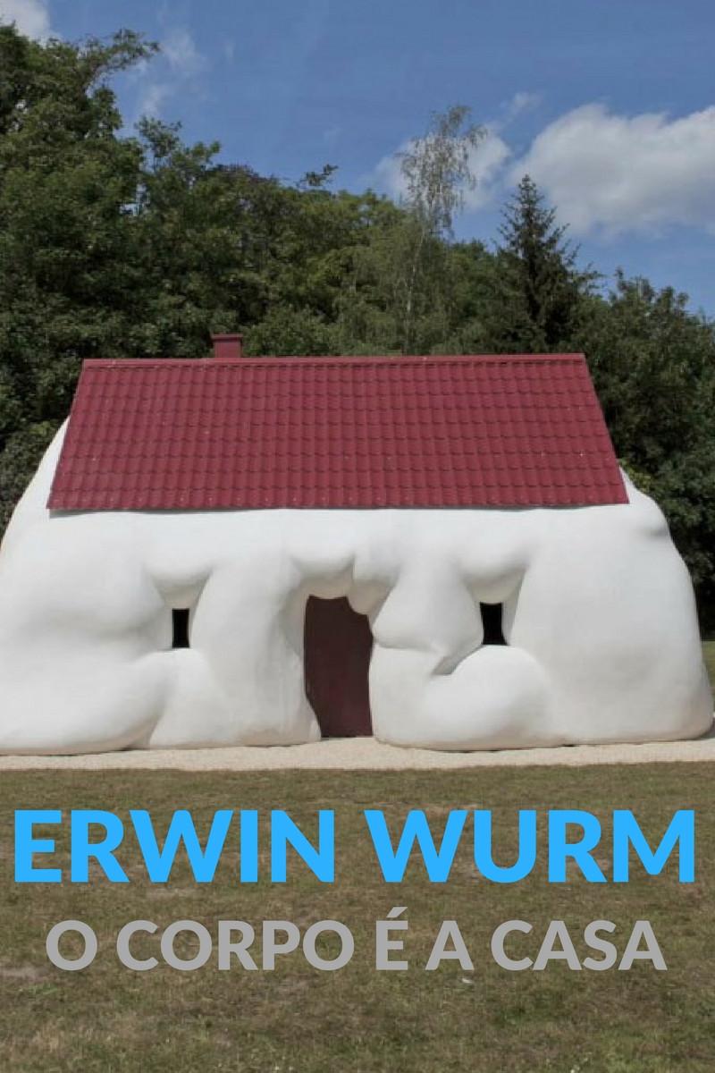 O Corpo é a Casa Erwin Wurm