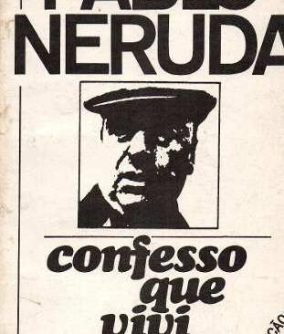 Livros: Confesso que Vivi - As memórias de Pablo Neruda