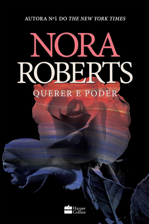 Querer e Poder - Nora Roberts