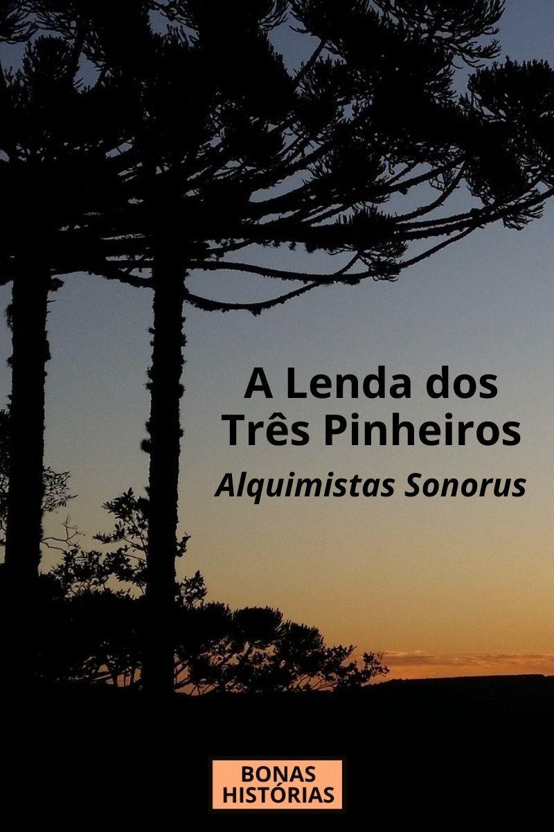 A Lenda dos Três Pinheiros é a música da banda Alquimistas Sonorus