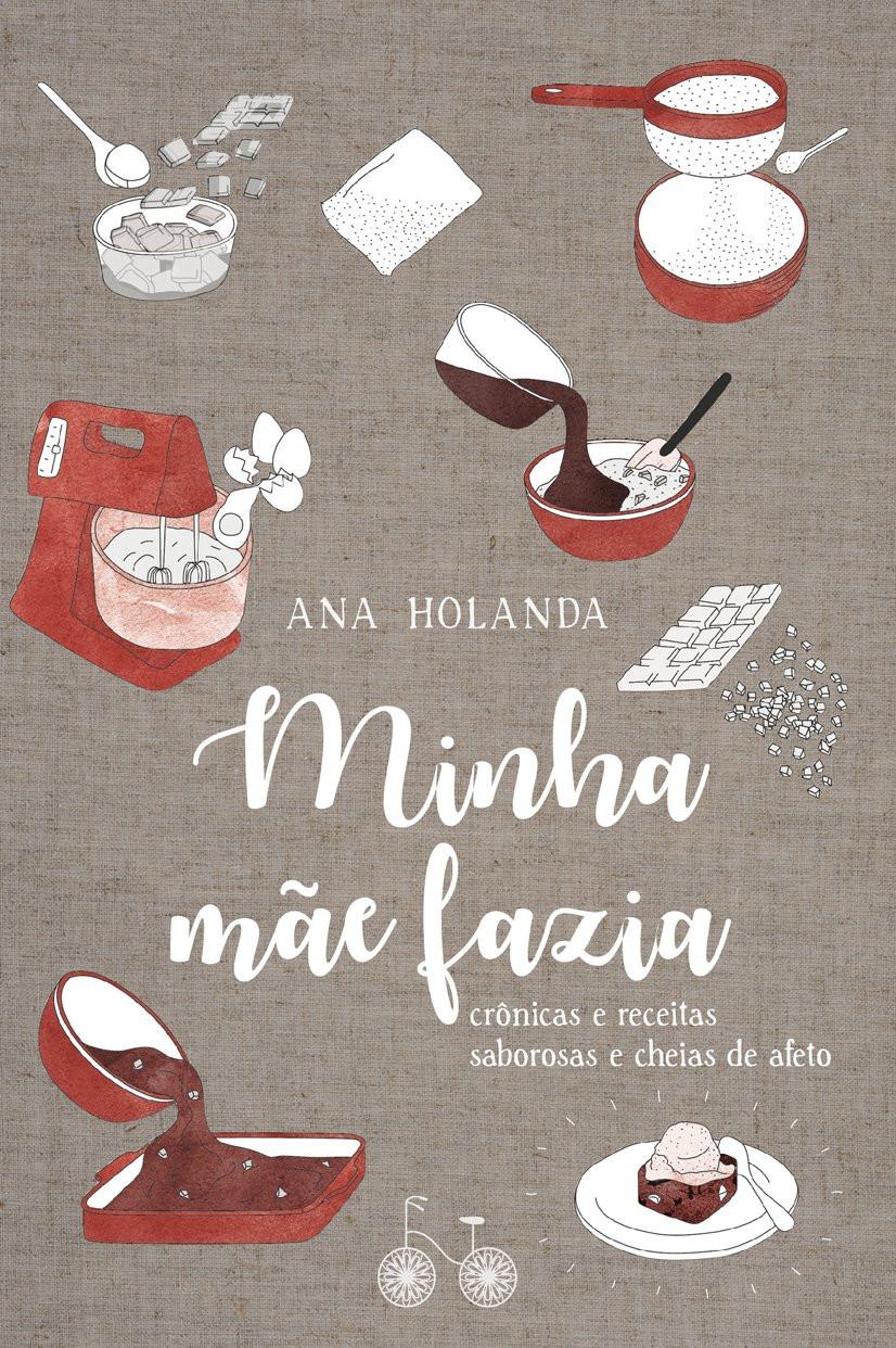 Minha Mãe Fazia é o livro de crônicas culinárias de Ana Holanda