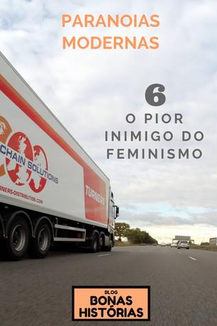 Contos: Paranoias Modernas - O Pior Inimigo do Feminismo