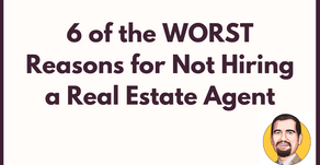 6 of the Worst Reasons for Not Hiring a Real Estate Agent