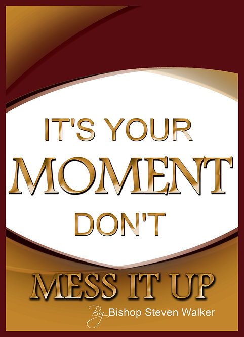 It's Your Moment Don't Mess It Up