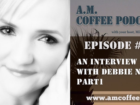 Morning Coffee with the A.M. Coffee Podcast hosted by Mike Summers - Debbie Nunn Interview Part 1