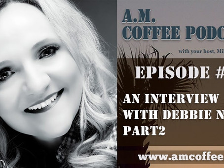 Morning Coffee with the A.M. Coffee Podcast hosted by Mike Summers - Debbie Nunn Interview Part 2