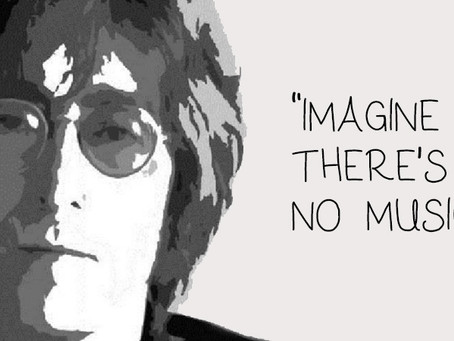 """Imagine There's No Music, It's Happening Before Our Eyes""."