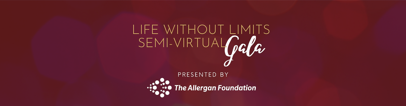 Maroon banner with text that reads: Life Without Limits Semi-Virtual Gala Presented by The Allergan Foundation