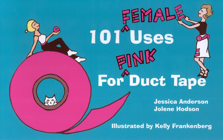 101 Female Uses for Pink Duct Tape