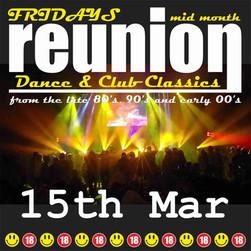 Reunion - Dance Floor Classics 80's 90's 00's - Friday 15th March 2019