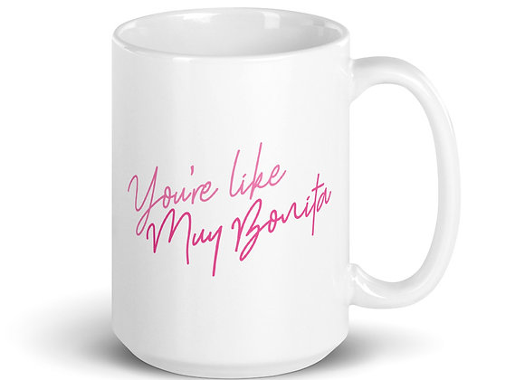 You're Like Muy Bonita Mug