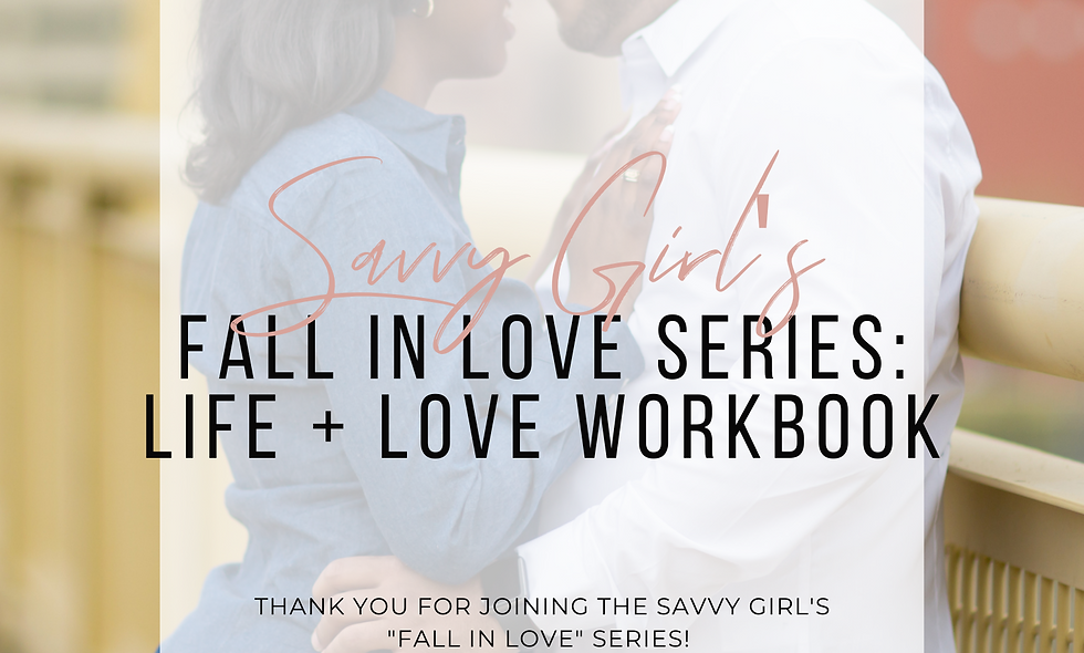 Ready to get to work? Grab Your Savvy Girl's Fall In Love Series Workbook