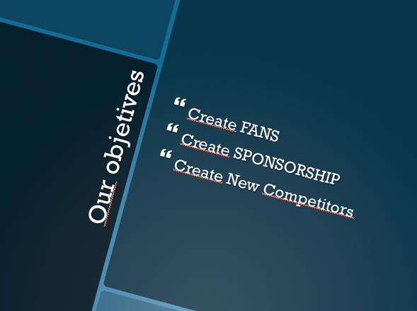 CREATE FANS, CREATE SPONSORSHIP, CREATE NEW COMPETITORS