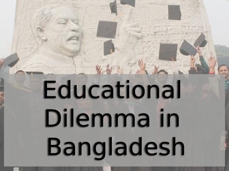 Educational Dilemma in Bangladesh
