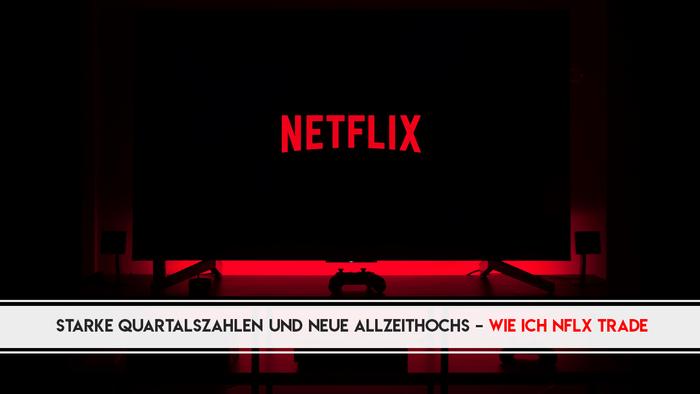 Trading lernen: Netflix mit starkem Quartal und neuen Allzeithochs – wie ich NFLX trade