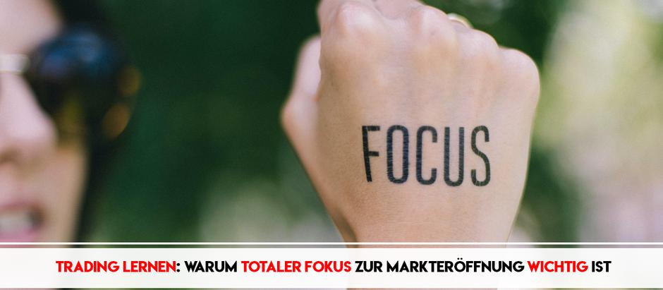 Trading lernen: warum totaler Fokus zur Markteröffnung wichtig ist