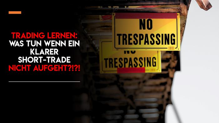 Trading lernen: was tun wenn ein klarer Short-Trade nicht aufgeht?!?!