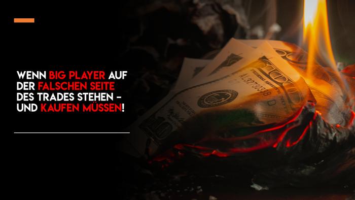 Trading lernen: wenn Big Player auf der falschen Seite des Trades stehen – und kaufen müssen!