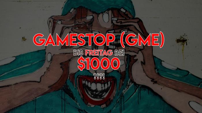 GameStop (GME) am Freitag bei $1000?!?!