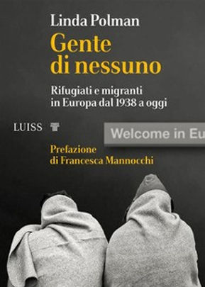 Gente di nessuno. Rifugiati e migranti in Europa dal 1938 a oggi