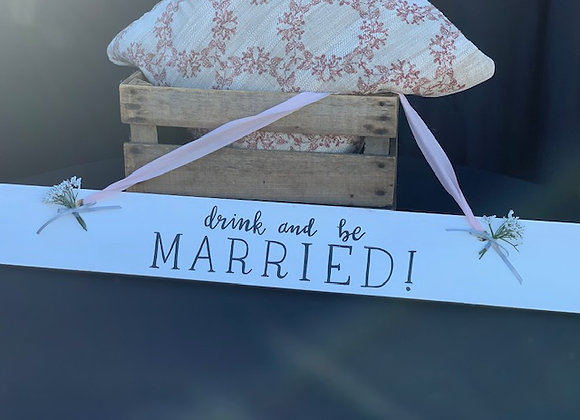 """""""Drink and Be Married"""" Sign"""
