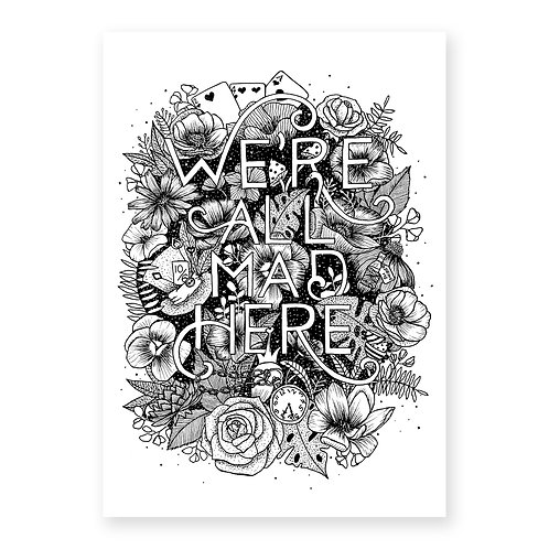 'We're all mad here' black and white floral lettering print