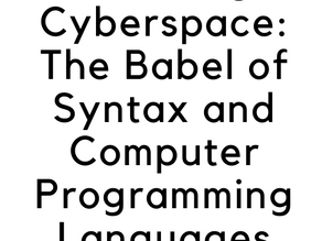 Ordering Cyberspace: The Babel of Syntax and Computer Programming Languages.