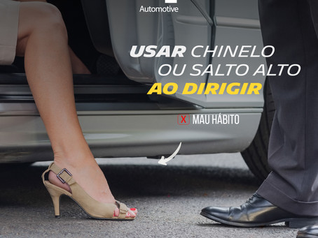 MAUS HÁBITOS AO DIRIGIR | USAR CHINELO OU SALTO ALTO
