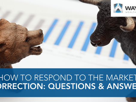 How to Respond to the Market Correction: Questions and Answers